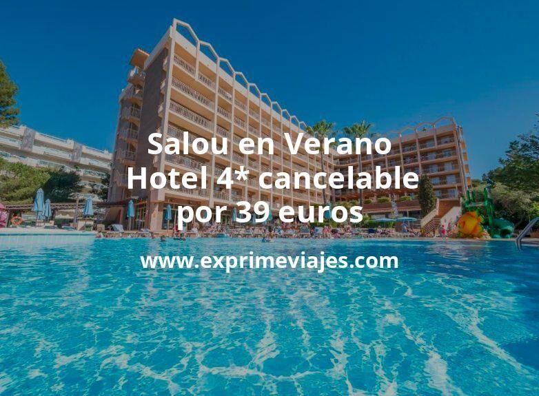 ¡Wow! Salou en Verano: Hotel 4* cancelable por 39 p.p/noche