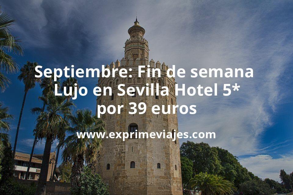 Septiembre: Fin de semana de Lujo en Sevilla Hotel 5* por 39€ p.p/noche