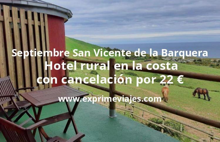 Septiembre San Vicente de la Barquera: Hotel rural en la costa con cancelación por 22€ p.p/noche