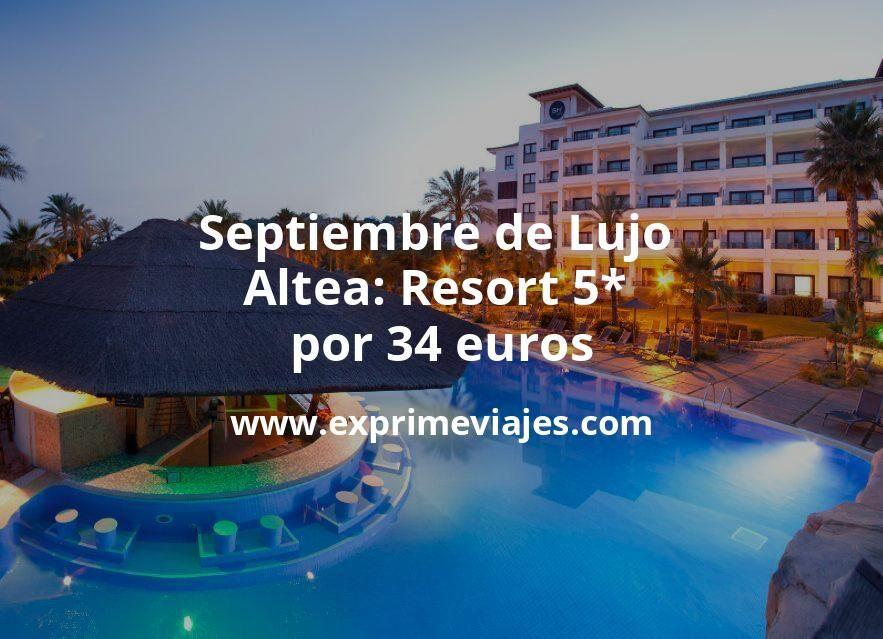 ¡Chollo! Septiembre de Lujo en Altea: Resort 5* por 34€ p.p/noche
