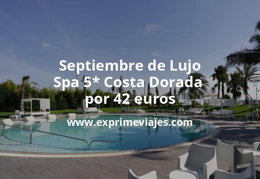 Septiembre de Lujo: Spa 5* Costa Dorada por 42€ p.p/noche