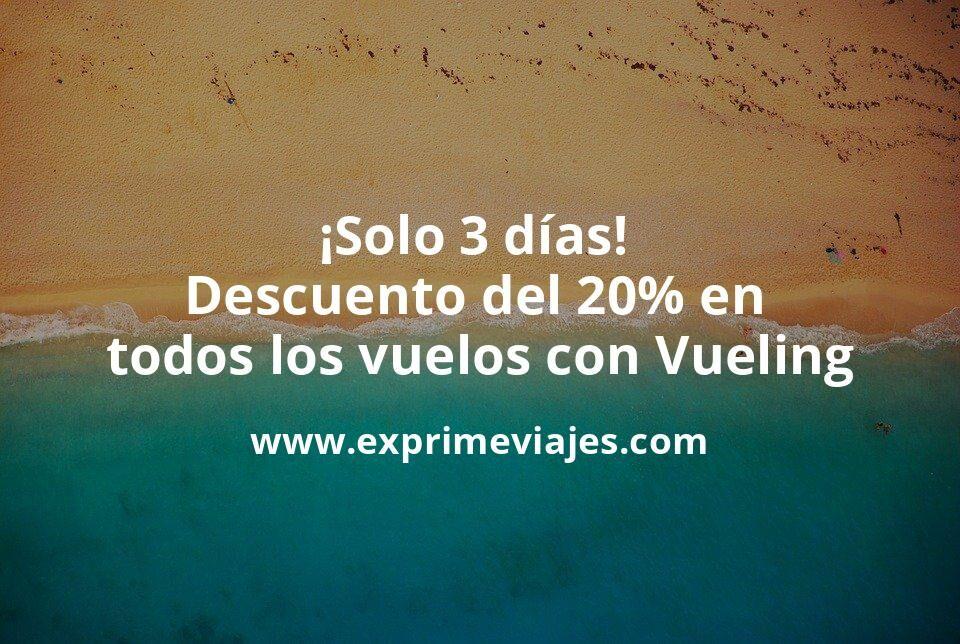 ¡Solo 3 días! Código descuento del 20% en todos los billetes Vueling
