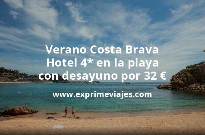 Verano Costa Brava: Hotel 4* en la playa con desayuno por 32€ p.p/noche