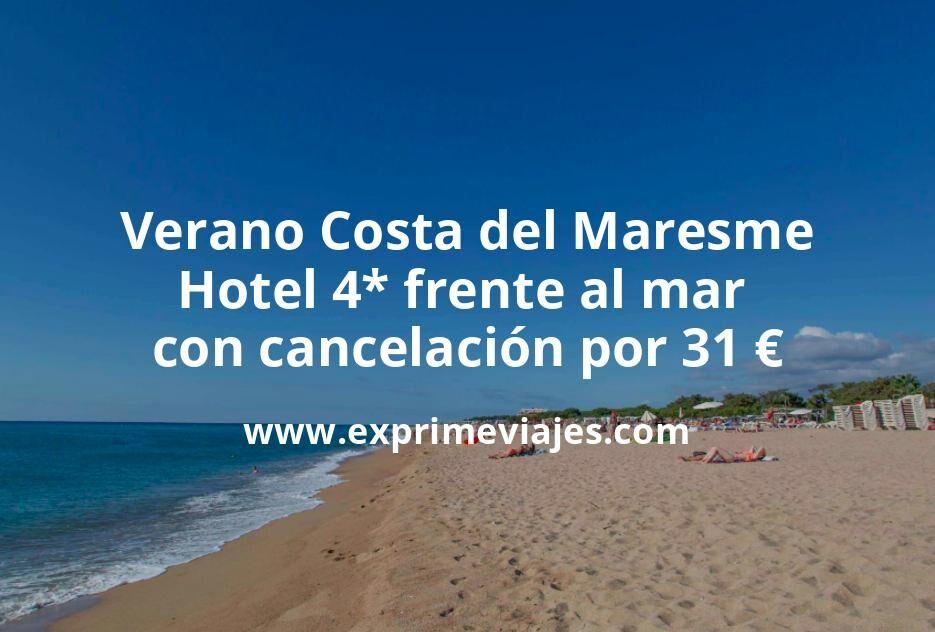 Verano Costa del Maresme: Hotel 4* frente al mar con cancelación por 31€ p.p/noche