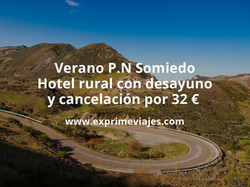 Verano P.N Somiedo: Hotel rural con desayuno y cancelación por 32€ p.p/noche