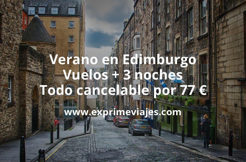 ¡Brutal! Verano en Edimburgo: Vuelos + 3 noches todo cancelable por 77euros