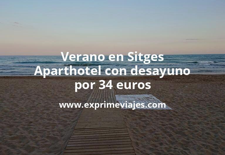 ¡Chollo! Verano en Sitges: Aparthotel con desayuno por 34€ p.p/noche