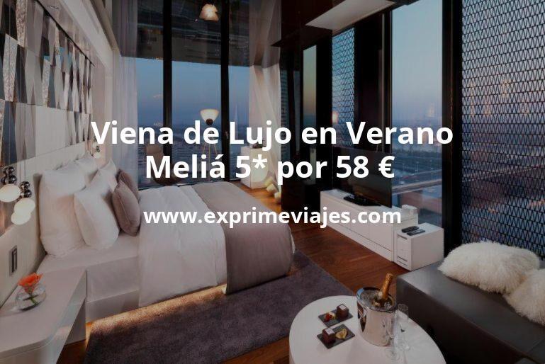 ¡Wow! Viena de Lujo en Verano: Meliá 5* por 58€ p.p/noche