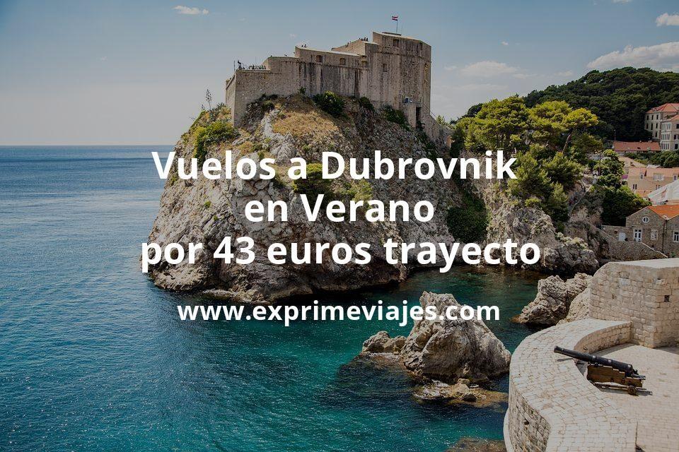 ¡Wow! Vuelos a Dubrovnik en Verano por 43euros trayecto