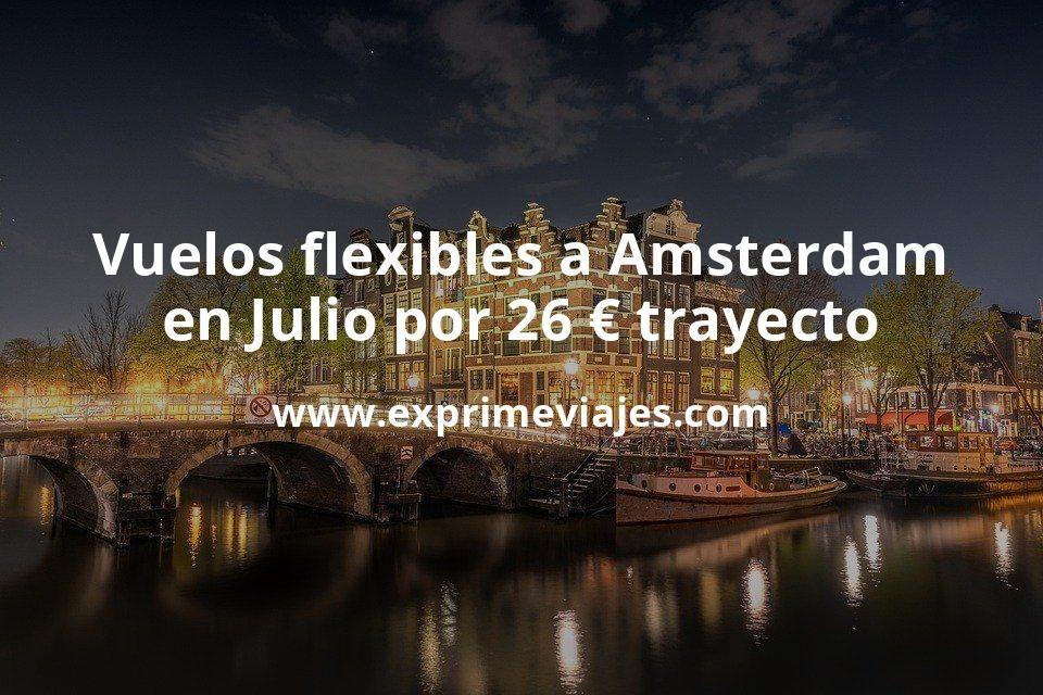 ¡Chollo! Vuelos flexibles a Amsterdam en Julio por 26euros trayecto