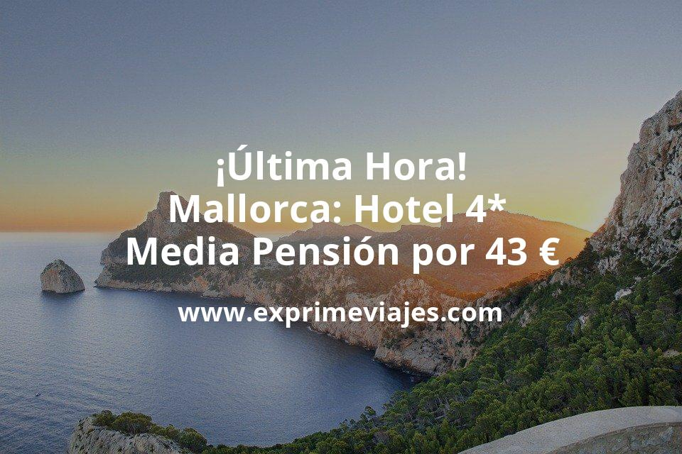 ¡Última Hora! Mallorca: Hotel 4* Media Pensión por 43€ p.p/noche