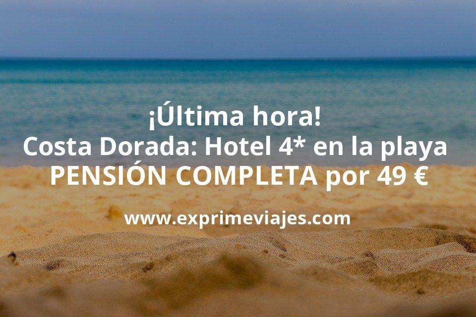 ¡Última hora! Costa Dorada: Hotel 4* en la playa PENSIÓN COMPLETA por 49€ p.p/noche