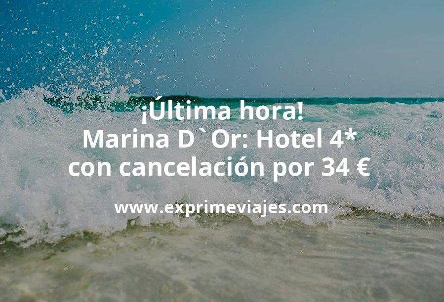 ¡Última hora! Marina D`Or: Hotel 4* con cancelación por 34€ p.p/noche