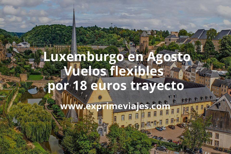 ¡Chollazo! Luxemburgo en Agosto: Vuelos flexibles por 18euros trayecto