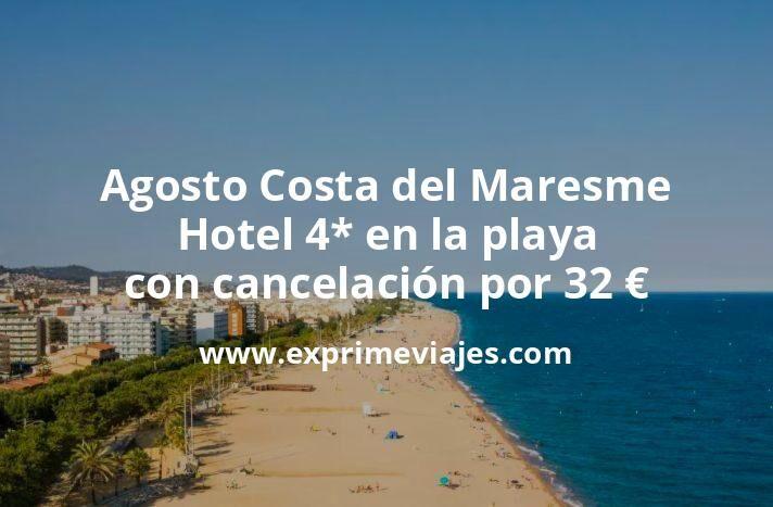 ¡Chollazo! Agosto Costa del Maresme: Hotel 4* en la playa con cancelación por 32€ p.p/noche