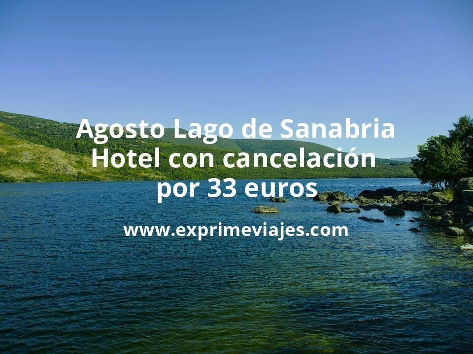 Agosto Lago de Sanabria: Hotel con cancelación por 33€ p.p/noche