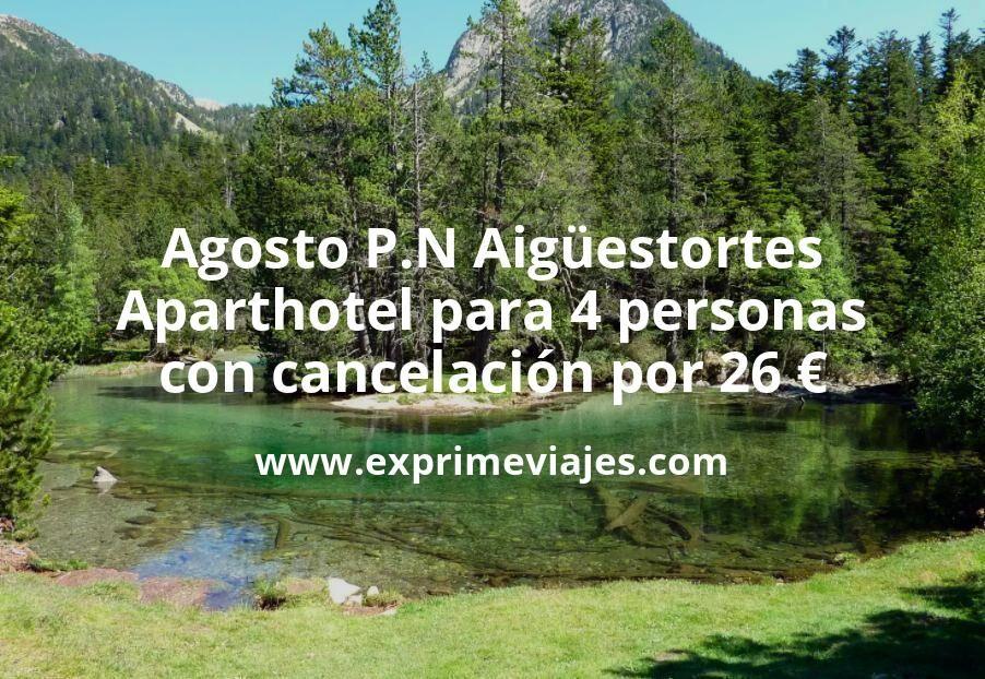Agosto P.N Aigüestortes: Aparthotel para 4 personas con cancelación por 26€ p.p/noche