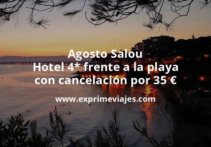 Agosto Salou: Hotel 4* frente a la playa con cancelación por 35€ p.p/noche