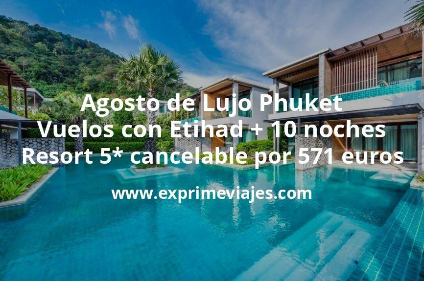 ¡Brutal! Agosto de Lujo Phuket: Vuelos con Etihad + 10 noches Resort 5* cancelable por 571euros