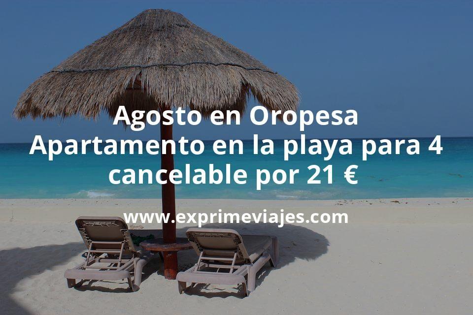 ¡Brutal! Agosto en Oropesa: Apartamento en la playa para 4 cancelable por 21€ p.p/noche