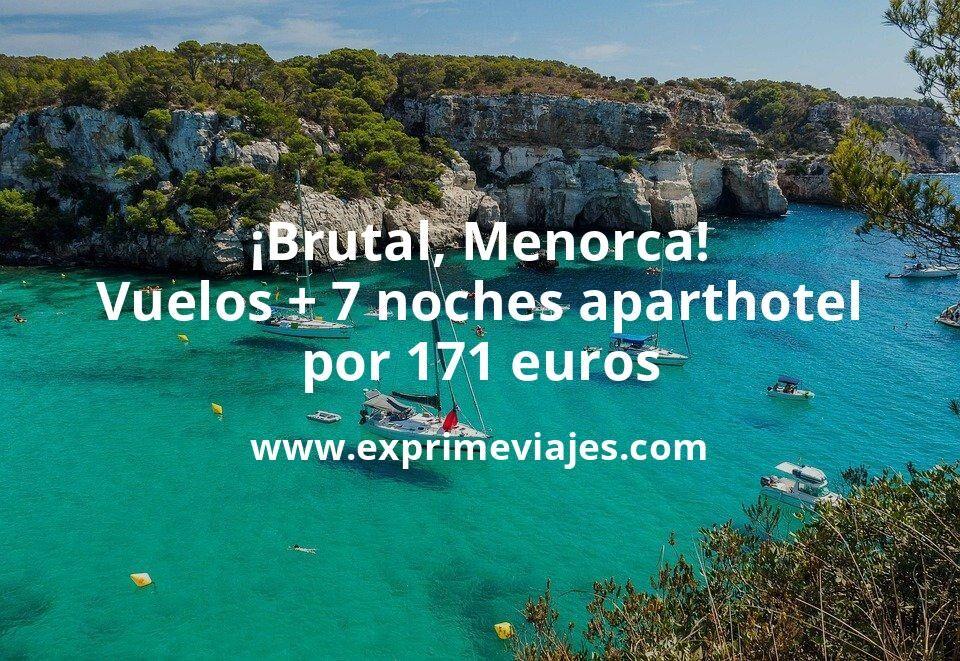 ¡Brutal! Menorca: Vuelos + 7 noches aparthotel por 171euros
