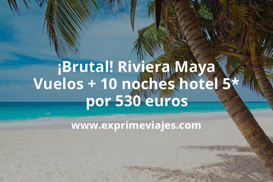 ¡Brutal! Riviera Maya: Vuelos + 10 noches 5* con desayuno por 530euros