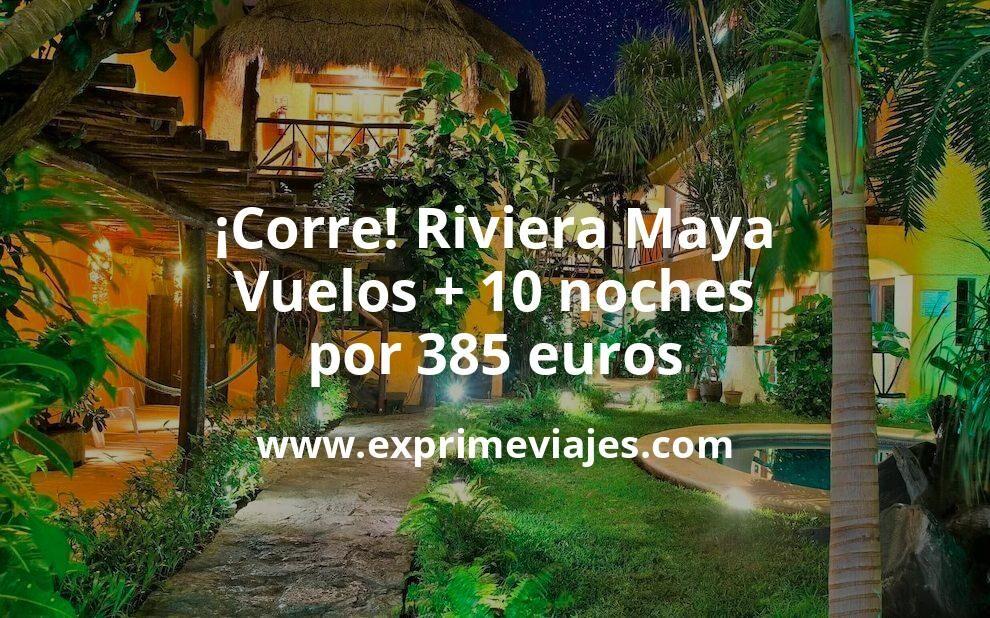¡Corre! Riviera Maya: Vuelos + 10 noches por 385euros