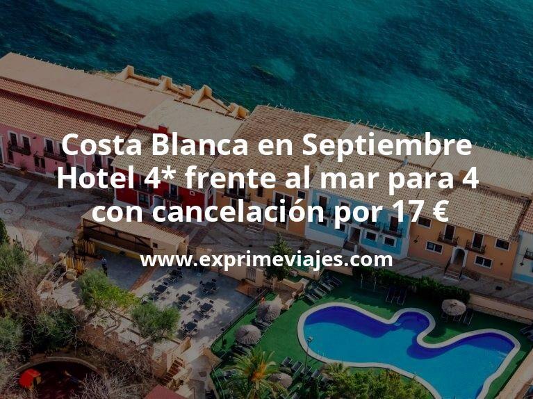 Costa Blanca en Septiembre Hotel 4 estrellas frente al mar para 4 con cancelacion por 17 euros