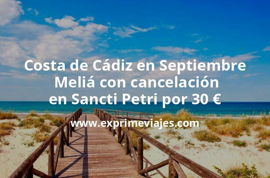 Costa de Cádiz en Septiembre: Meliá con cancelación en Sancti Petri por 30€ p.p/noche