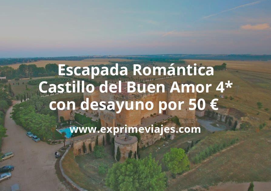 Escapada Romántica: Castillo del Buen Amor 4* con desayuno por 50€ p.p/noche