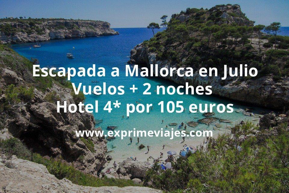 ¡Última hora! Escapada a Mallorca en Julio: Vuelos + 2 noches hotel 4* por 105euros