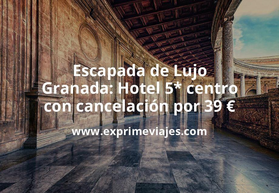 Escapada de Lujo a Granada: Hotel 5* centro con cancelación por 39€ p.p/noche