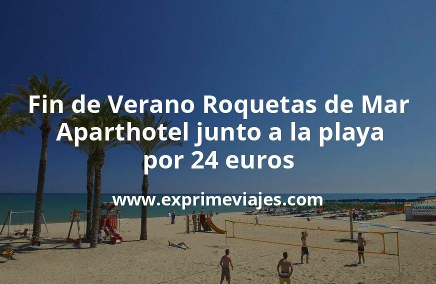 Final de Verano Roquetas de Mar: Aparthotel junto a la playa por 24€ p.p/noche
