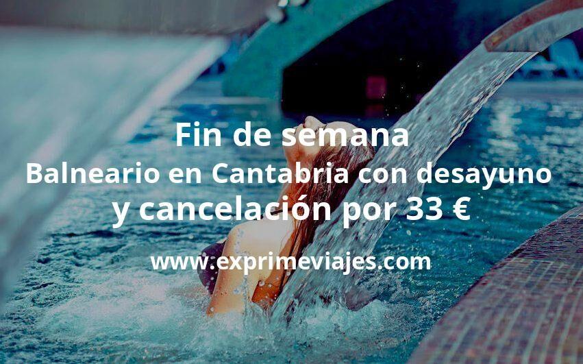 Fin de semana Balneario en Cantabria con desayuno y cancelación por 32€ p.p/noche