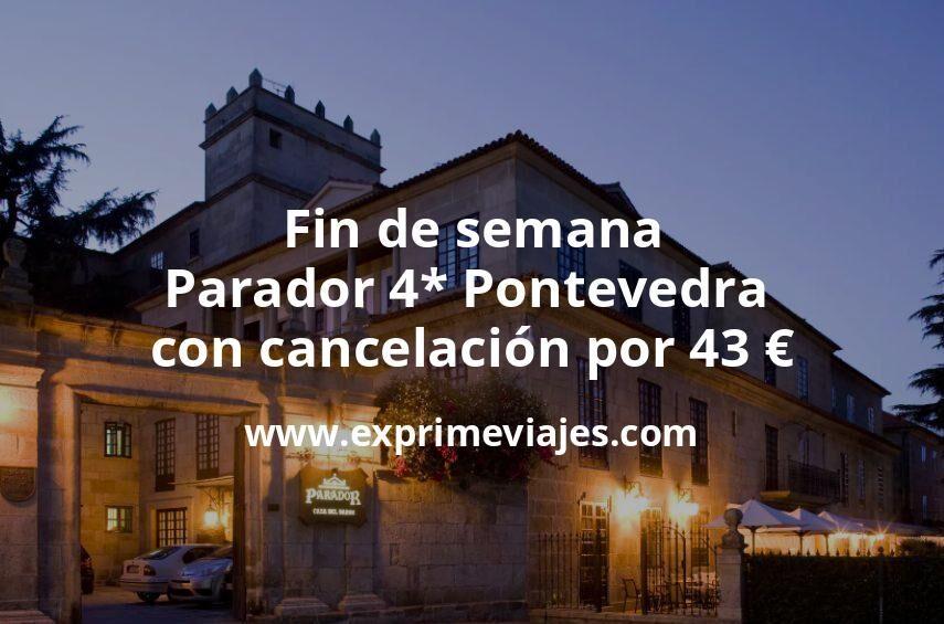 Fin de semana: Parador 4* Pontevedra con cancelación por 43€ p.p/noche