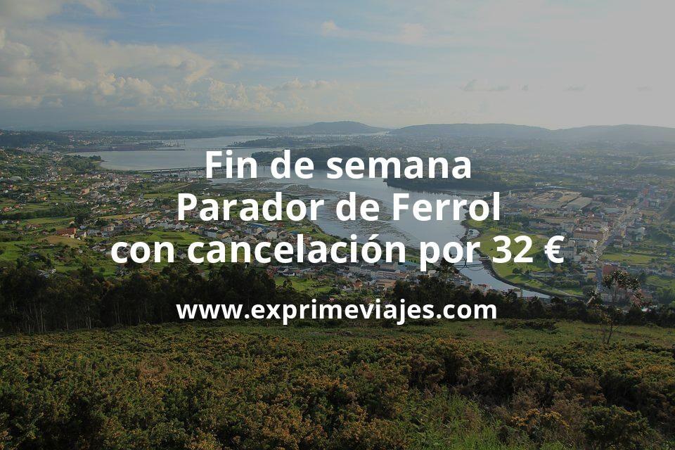Fin de semana: Parador de Ferrol con cancelación por 32€ p.p/noche