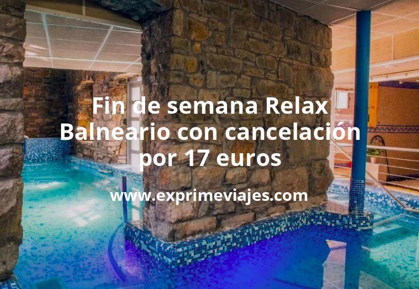 ¡Brutal! Fin de semana Relax: Balneario con cancelación por 17€ p.p/noche