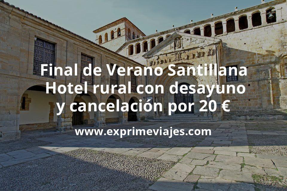 Final de Verano Santillana Hotel rural con desayuno y cancelacion por 20 euros