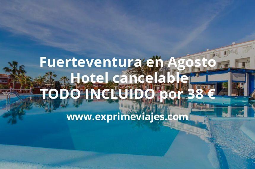Wow! Fuerteventura en Agosto: Hotel cancelable con TODO INCLUIDO por 38€ p.p/noche
