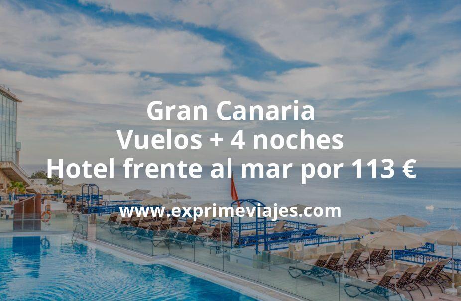 ¡Brutal! Gran Canaria: Vuelos + 4 noches hotel frente al mar por 113euros
