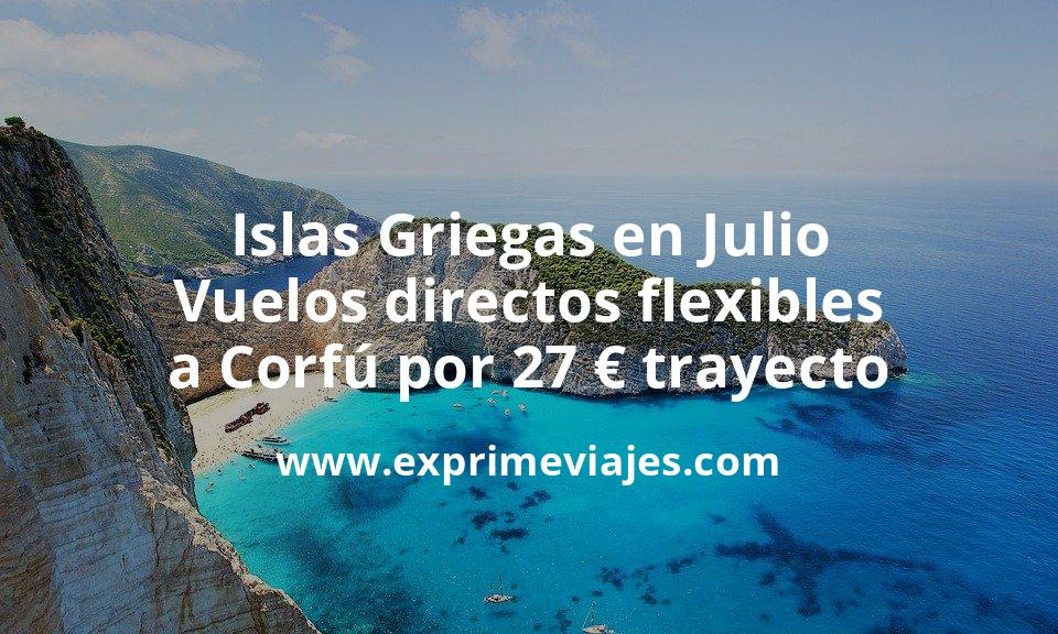 ¡Ganga! Islas Griegas en Julio: Vuelos directos flexibles a Corfú por 27euros trayecto