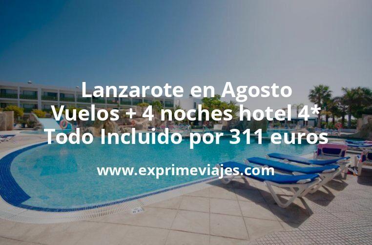¡Ofertón! Lanzarote en Agosto: Vuelos + 4 noches hotel 4* TODO INCLUIDO por 311euros