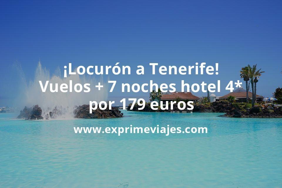 ¡Locurón! Tenerife: vuelos + 7 noches hotel 4* por 179euros