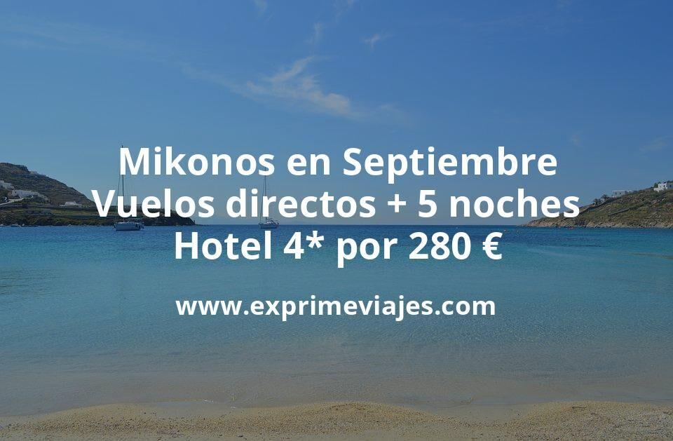 ¡Ofertón! Mikonos: Vuelos directos + 5 noches hotel 4* por 280€