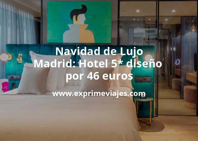 Navidad de Lujo en Madrid: Hotel 5* diseño por 46€ p.p/noche