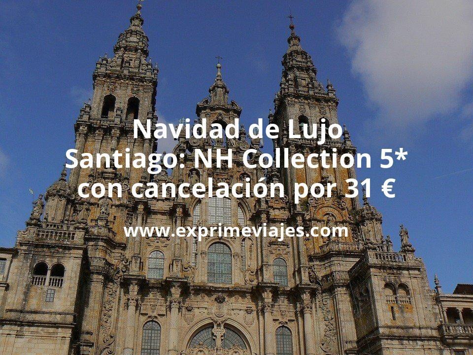 Navidad de Lujo Santiago: NH Collection 5* con cancelación por 31€ p.p/noche