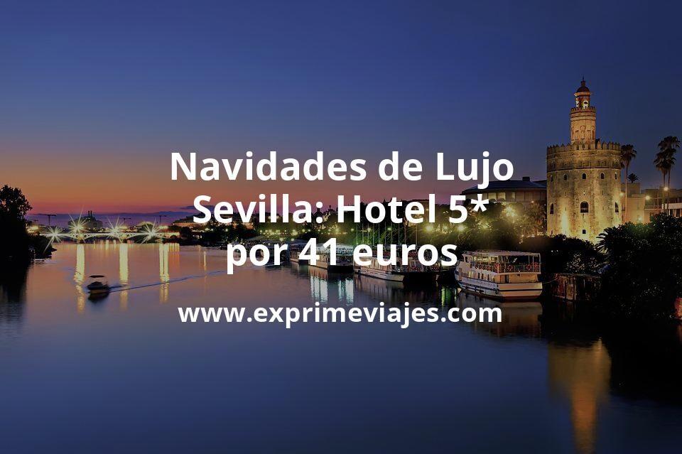 Navidades de Lujo en Sevilla: Hotel 5* por 41€ p.p/noche