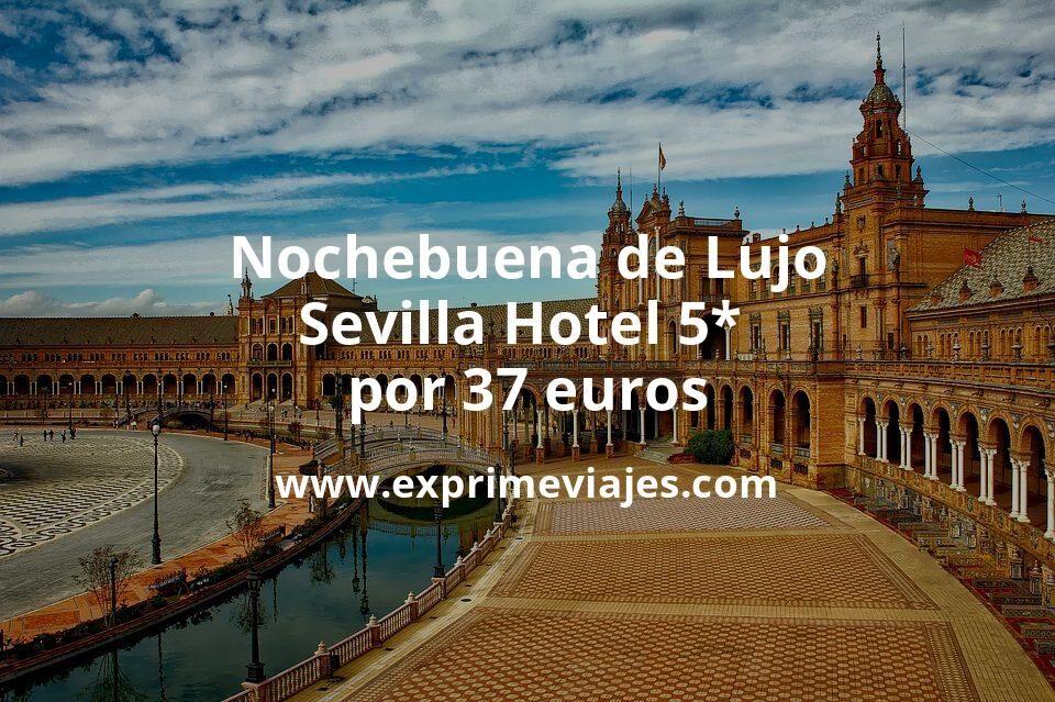 ¡Brutal! Nochebuena de Lujo en Sevilla Hotel 5* por 37€ p.p/noche