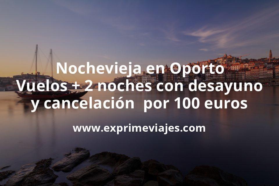 Nochevieja en Oporto Vuelos mas 2 noches con desayuno y cancelacion por 100 euros