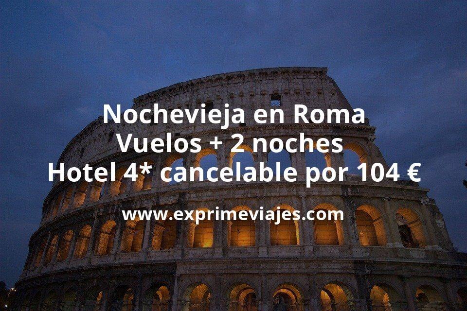 ¡Ofertón! Nochevieja en Roma: Vuelos + 2 noches hotel 4* cancelable por 104euros